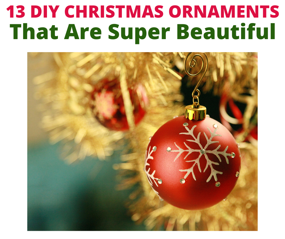13 DIY Christmas Ornaments that are Super Beautiful